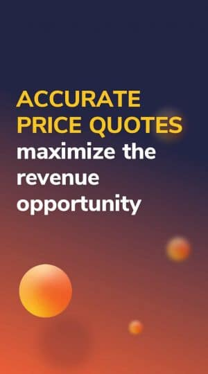 Accurate price quotes maximize the revenue opportunity